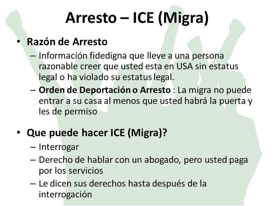 Arresto – ICE (Migra) Razón de Arresto Que puede hacer ICE (Migra)