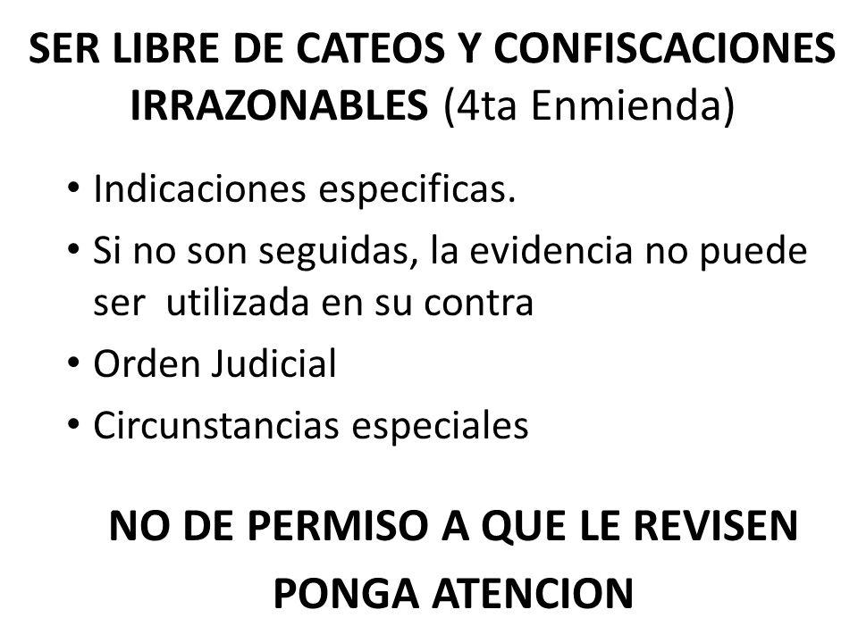 SER LIBRE DE CATEOS Y CONFISCACIONES IRRAZONABLES (4ta Enmienda)