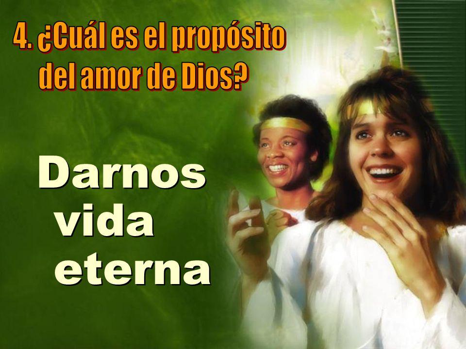 Darnos vida eterna 4. ¿Cuál es el propósito del amor de Dios