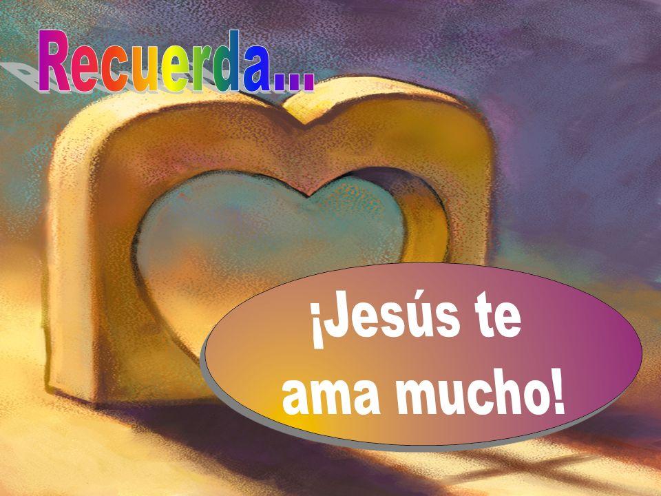 Recuerda... ¡Jesús te ama mucho!