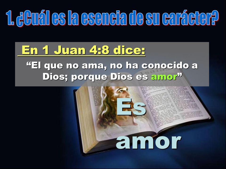 Es amor 1. ¿Cuál es la esencia de su carácter En 1 Juan 4:8 dice: