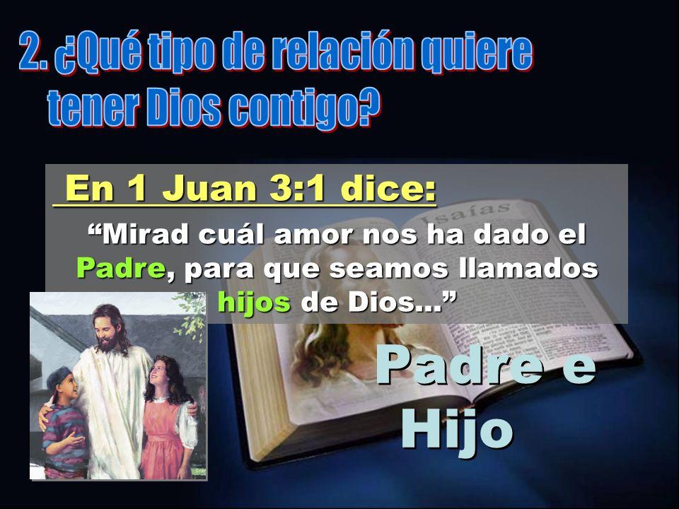 Padre e Hijo 2. ¿Qué tipo de relación quiere tener Dios contigo