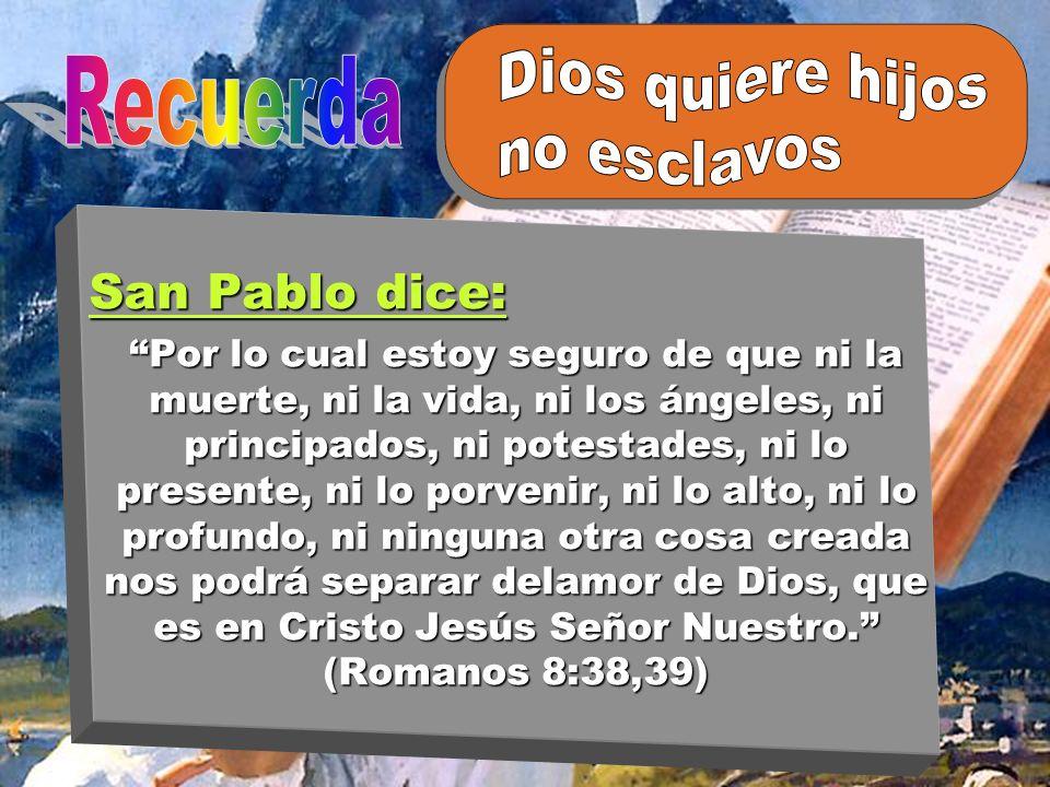 Dios quiere hijos Recuerda no esclavos San Pablo dice: