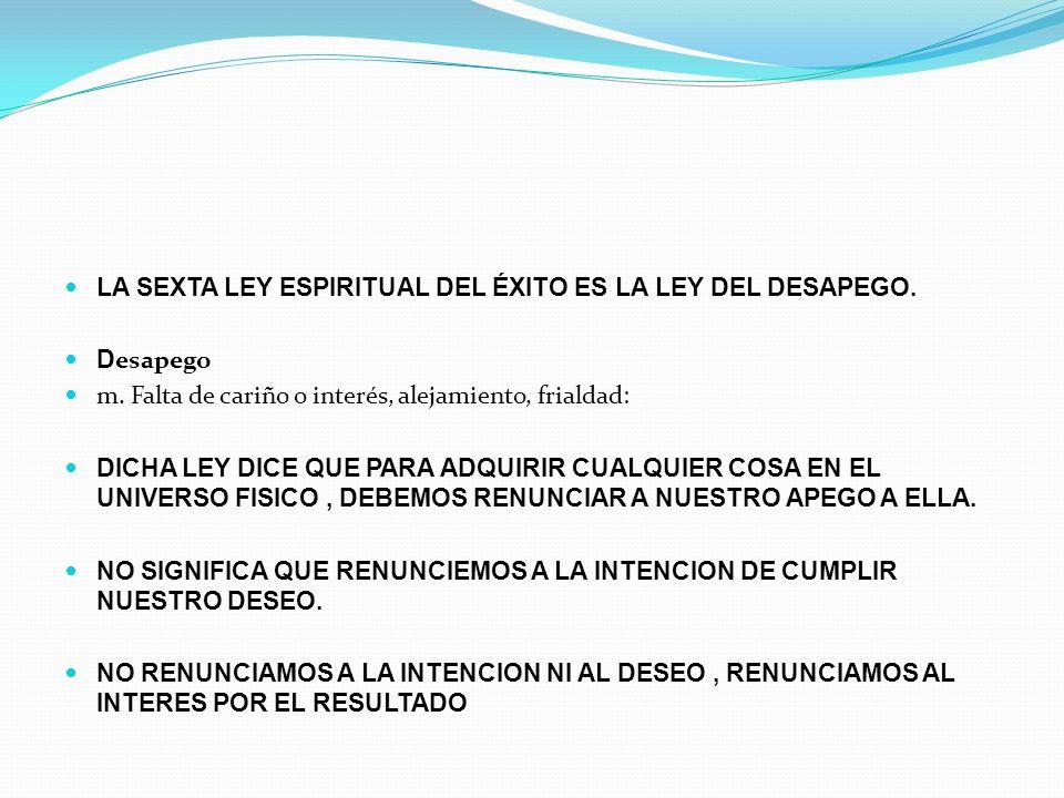 LA SEXTA LEY ESPIRITUAL DEL ÉXITO ES LA LEY DEL DESAPEGO.