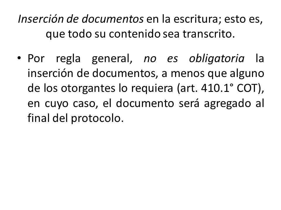 Inserción de documentos en la escritura; esto es, que todo su contenido sea transcrito.