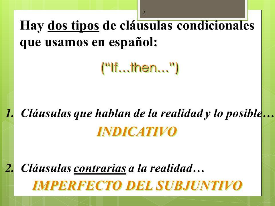 Hay dos tipos de cláusulas condicionales que usamos en español: