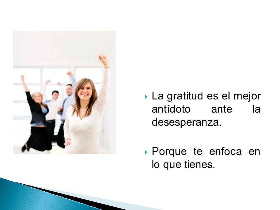 La gratitud es el mejor antídoto ante la desesperanza.