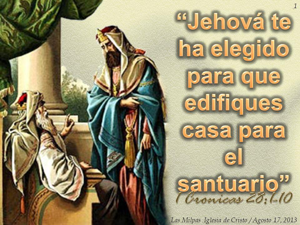 Jehová te ha elegido para que edifiques casa para el santuario