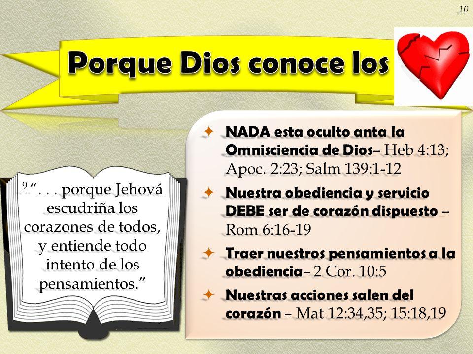 Porque Dios conoce los NADA esta oculto anta la Omnisciencia de Dios– Heb 4:13; Apoc. 2:23; Salm 139:1-12.