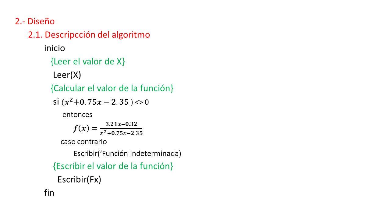 2.1. Descripcción del algoritmo inicio {Leer el valor de X} Leer(X)