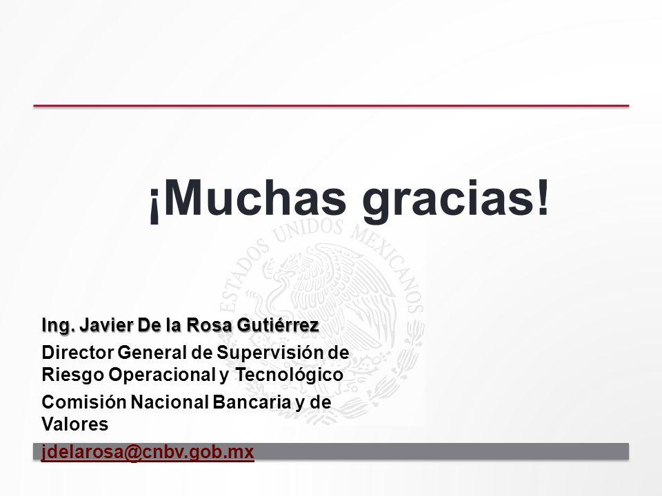 ¡Muchas gracias! Ing. Javier De la Rosa Gutiérrez