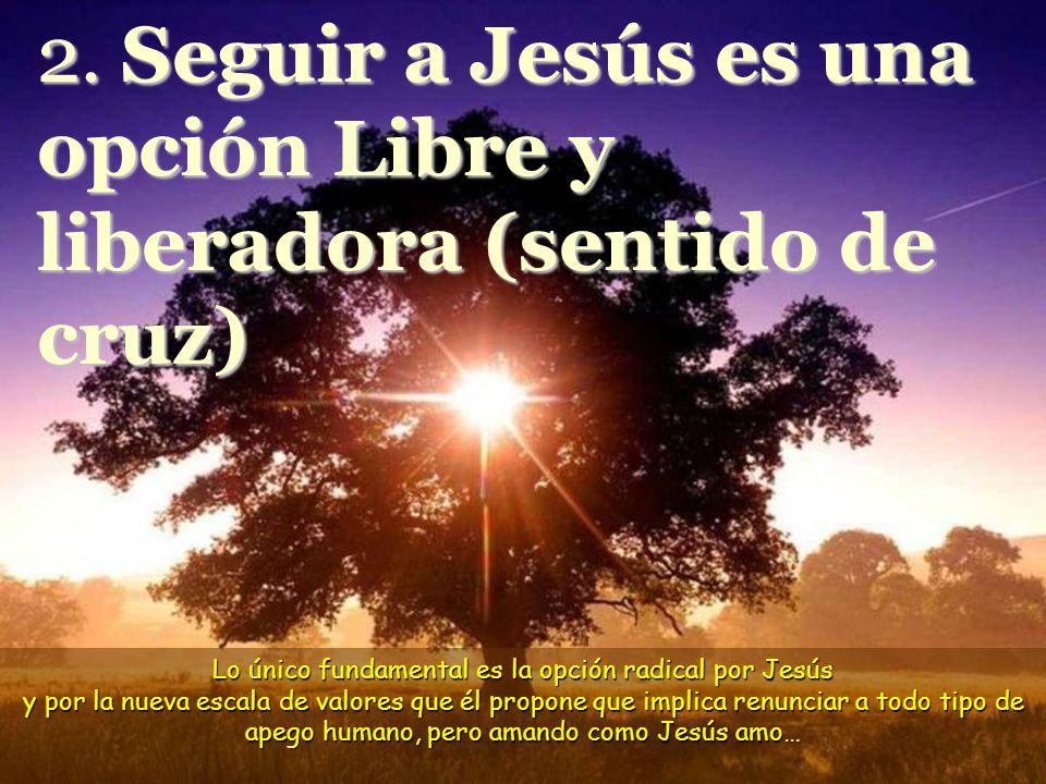 2. Seguir a Jesús es una opción Libre y liberadora (sentido de cruz)