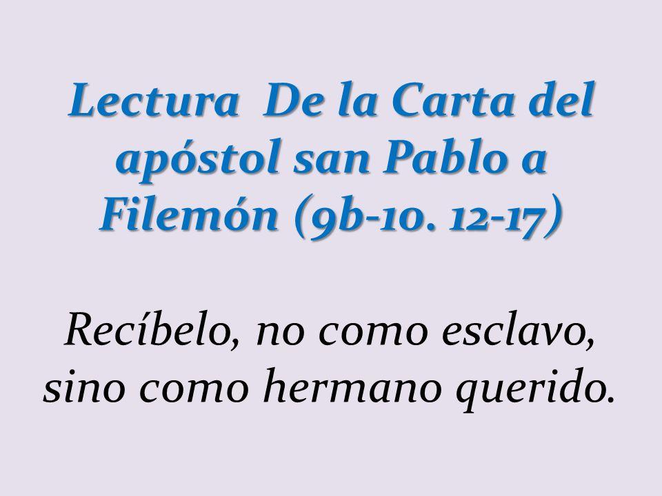 Lectura De la Carta del apóstol san Pablo a Filemón (9b-10. 12-17)