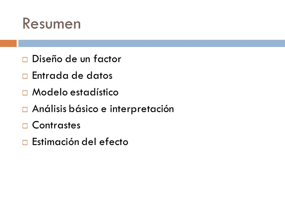 Resumen Diseño de un factor Entrada de datos Modelo estadístico