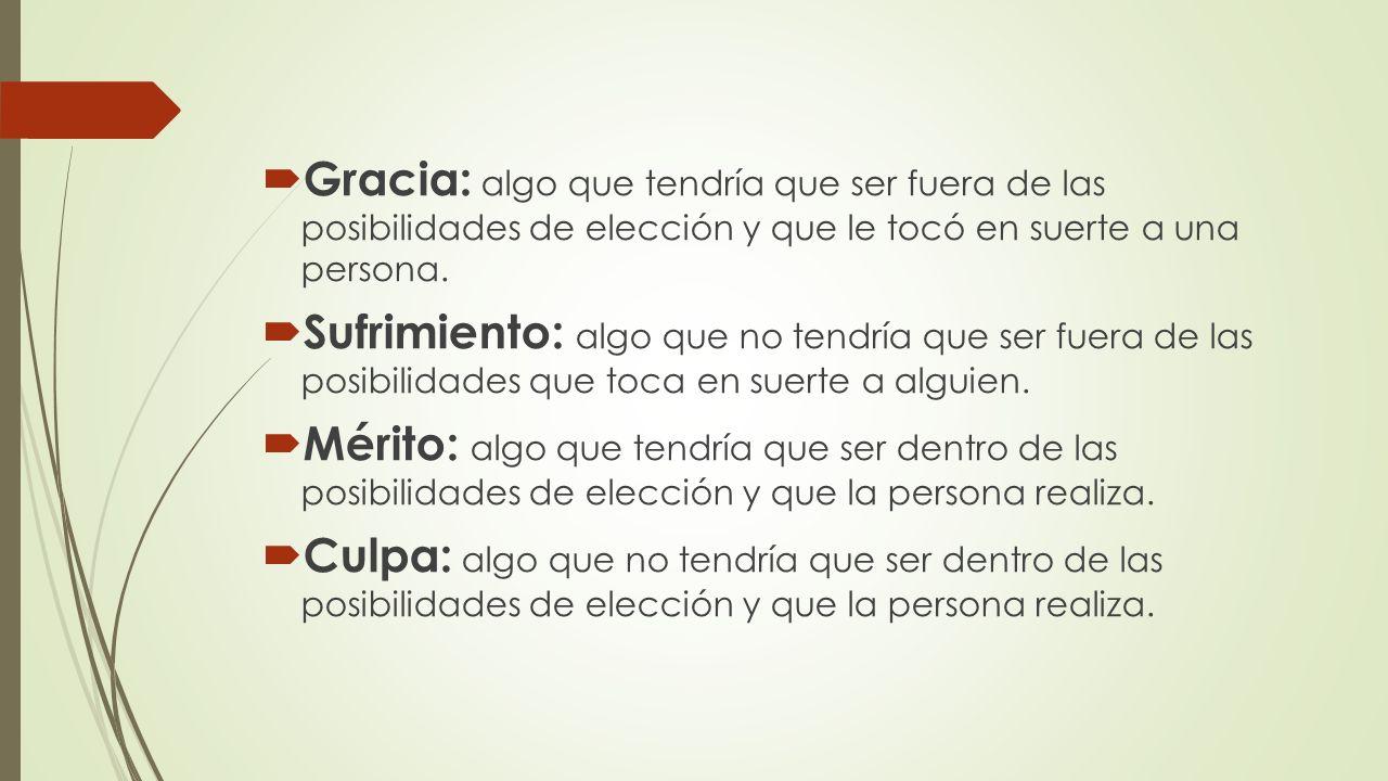 Gracia: algo que tendría que ser fuera de las posibilidades de elección y que le tocó en suerte a una persona.
