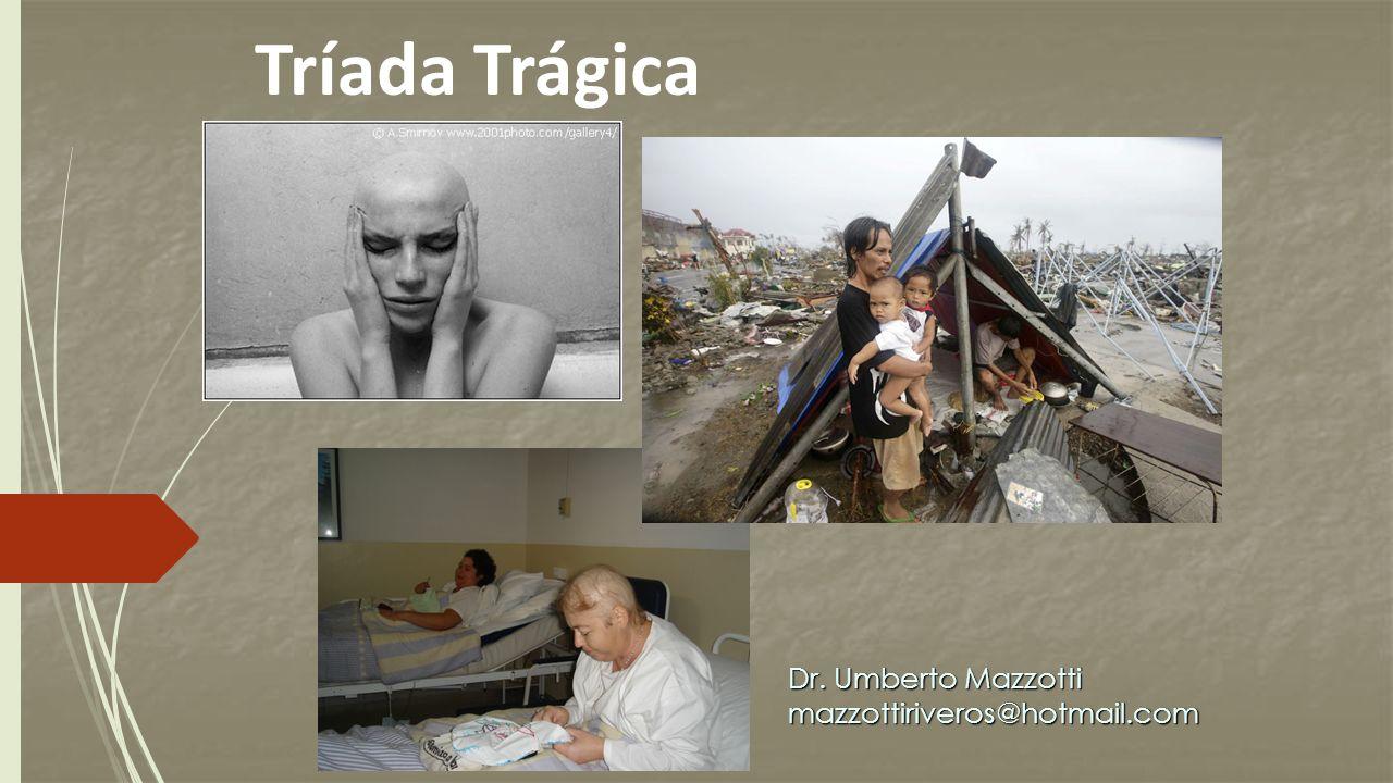 Tríada Trágica Dr. Umberto Mazzotti mazzottiriveros@hotmail.com