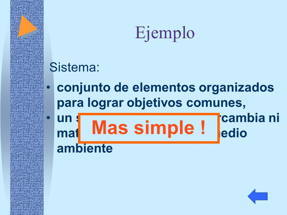Mas simple ! Ejemplo Sistema: