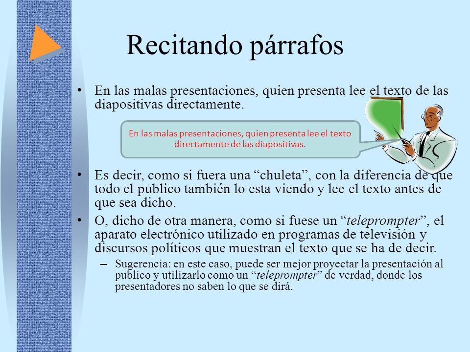 Recitando párrafos En las malas presentaciones, quien presenta lee el texto de las diapositivas directamente.