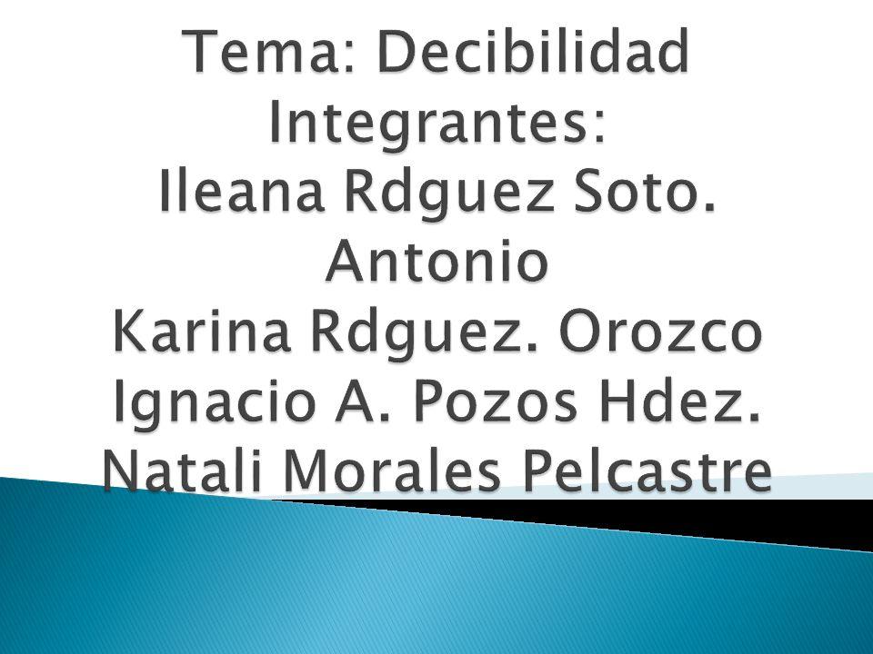 Tema: Decibilidad Integrantes: Ileana Rdguez Soto