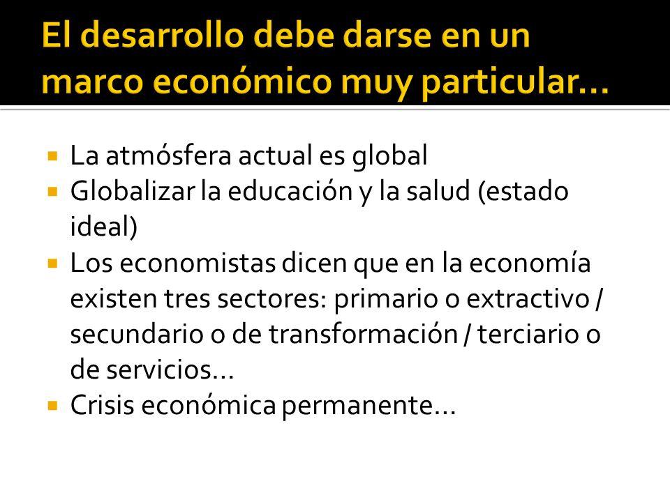 El desarrollo debe darse en un marco económico muy particular…