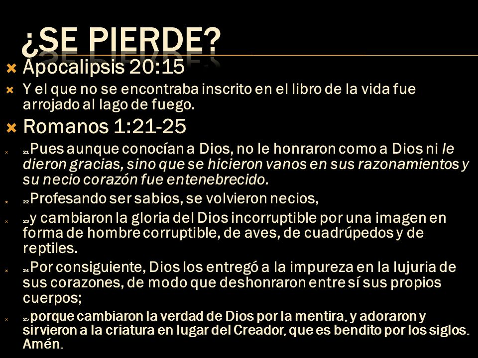 ¿SE PIERDE Apocalipsis 20:15 Romanos 1:21-25