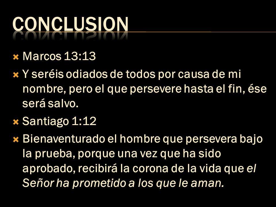 CONCLUSION Marcos 13:13. Y seréis odiados de todos por causa de mi nombre, pero el que persevere hasta el fin, ése será salvo.