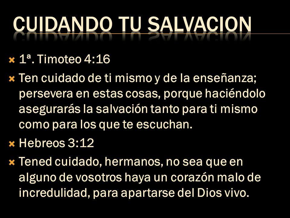 CUIDANDO TU SALVACION 1ª. Timoteo 4:16
