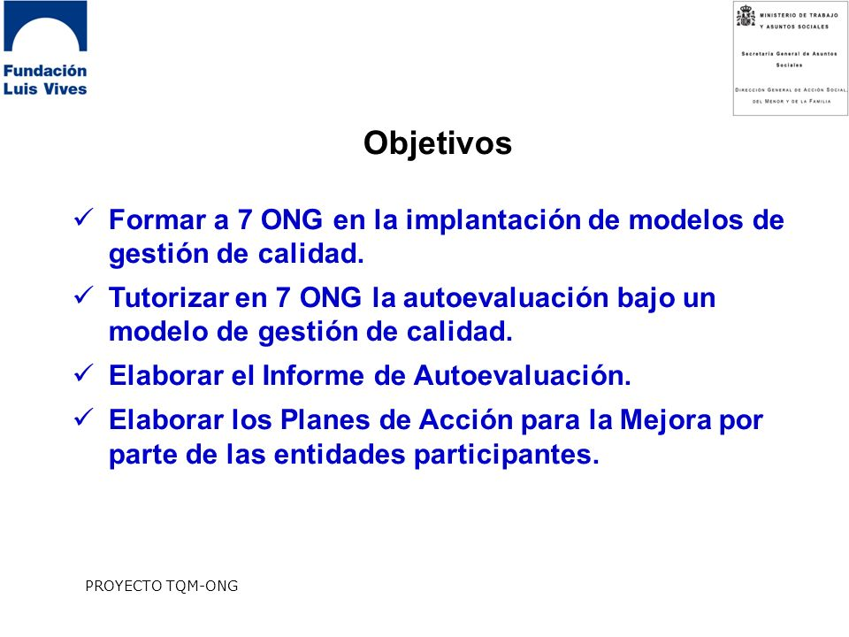 Objetivos Formar a 7 ONG en la implantación de modelos de gestión de calidad.