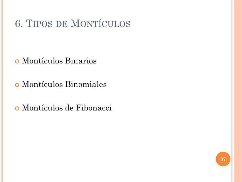 6. Tipos de Montículos Montículos Binarios Montículos Binomiales