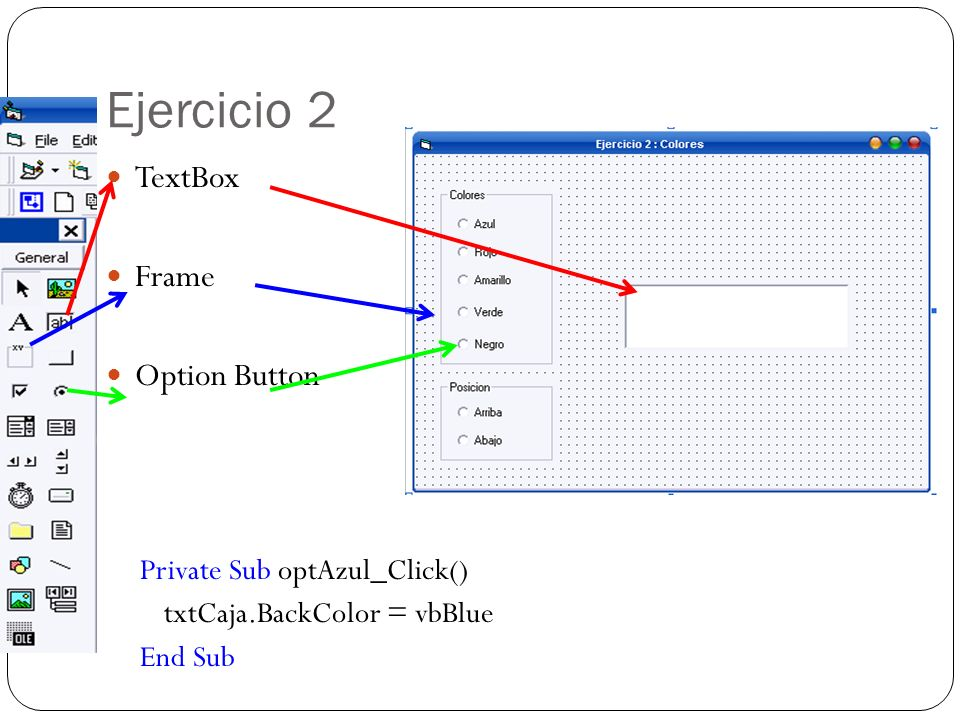 Ejercicio 2 TextBox Frame Option Button Private Sub optAzul_Click()