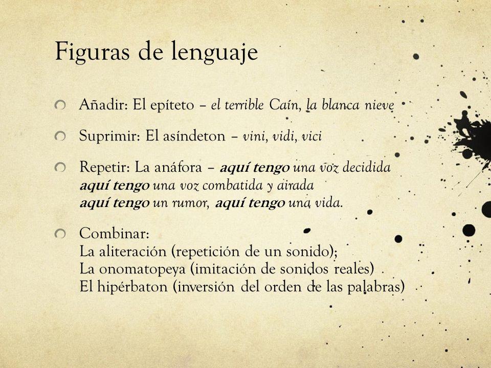 Figuras de lenguaje Añadir: El epíteto – el terrible Caín, la blanca nieve. Suprimir: El asíndeton – vini, vidi, vici.