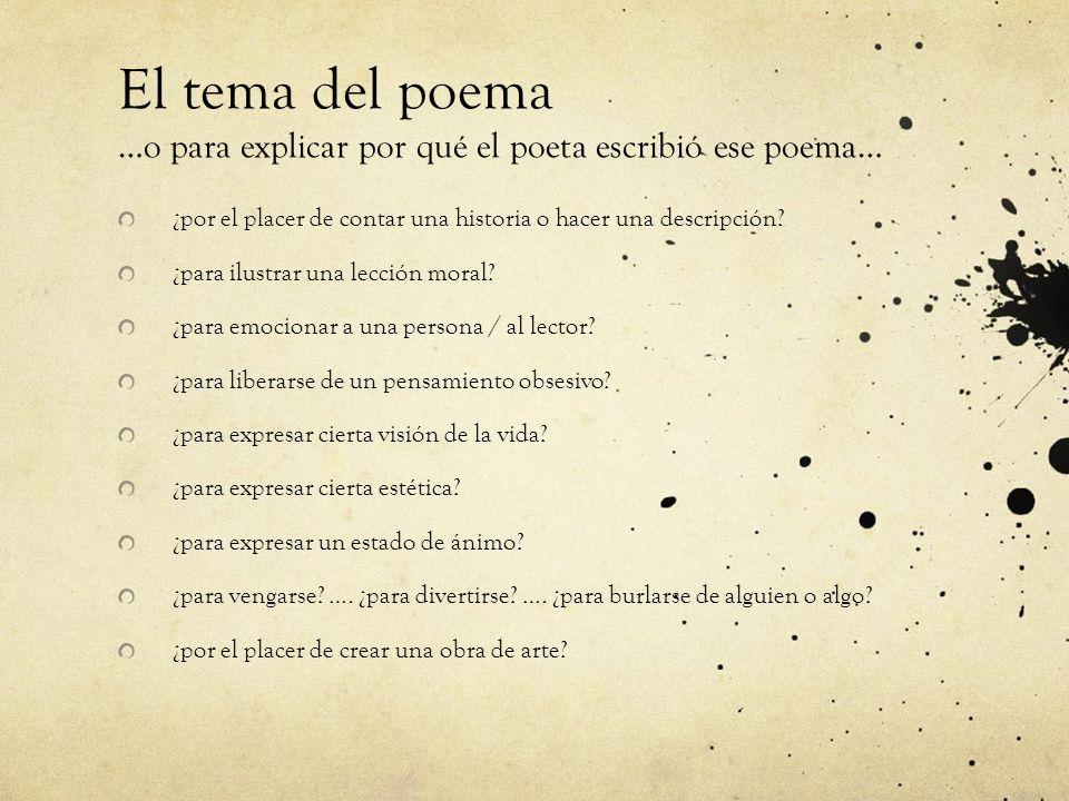 El tema del poema …o para explicar por qué el poeta escribió ese poema…