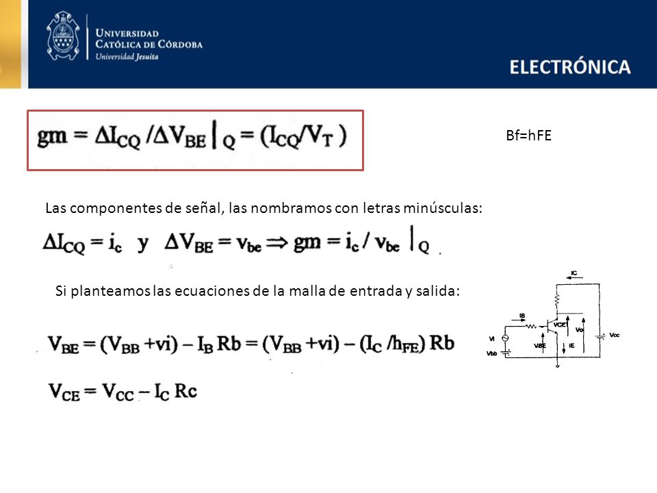 Bf=hFELas componentes de señal, las nombramos con letras minúsculas: Si planteamos las ecuaciones de la malla de entrada y salida: