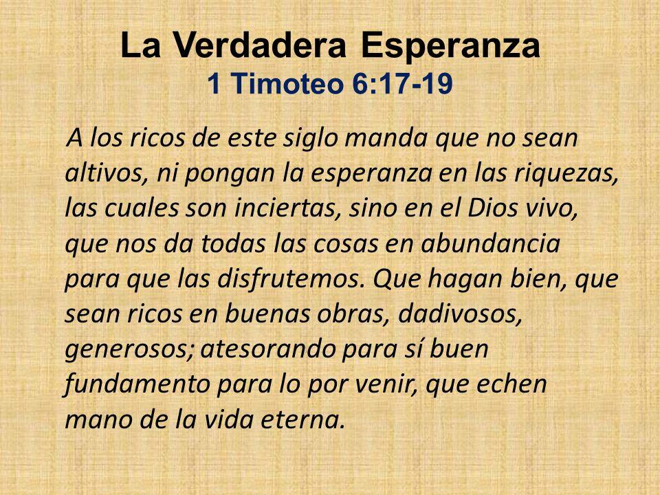La Verdadera Esperanza 1 Timoteo 6:17-19