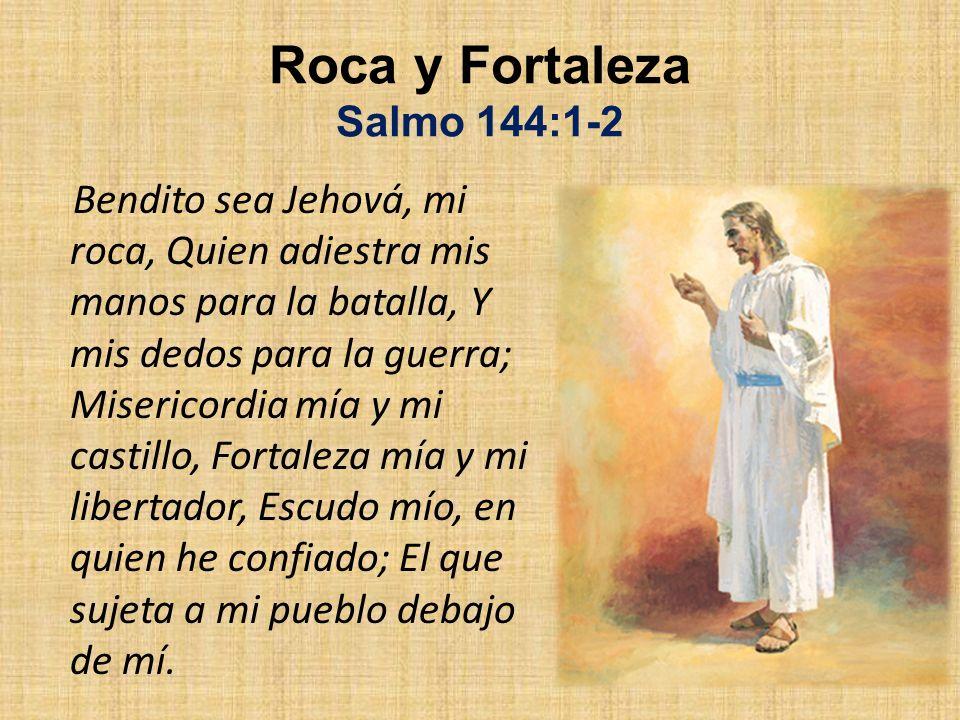 Roca y Fortaleza Salmo 144:1-2