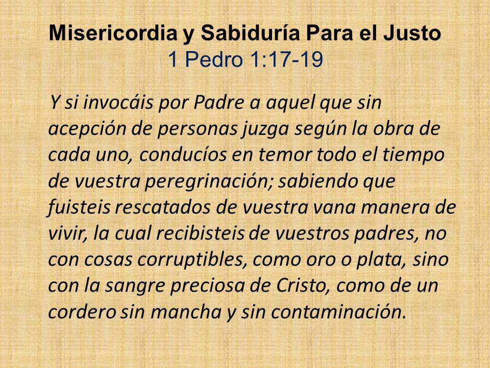 Misericordia y Sabiduría Para el Justo 1 Pedro 1:17-19