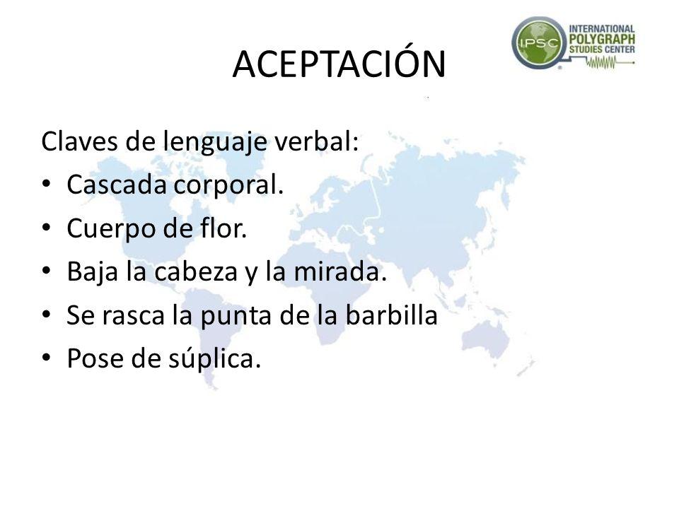 ACEPTACIÓN Claves de lenguaje verbal: Cascada corporal.