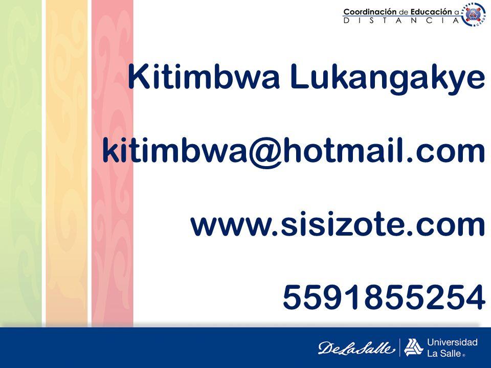Kitimbwa Lukangakye kitimbwa@hotmail.com www.sisizote.com 5591855254