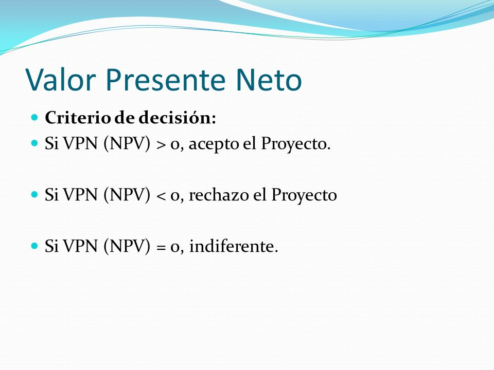 Valor Presente Neto Criterio de decisión: