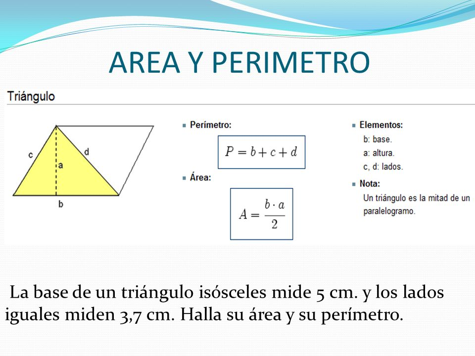AREA Y PERIMETRO La base de un triángulo isósceles mide 5 cm.