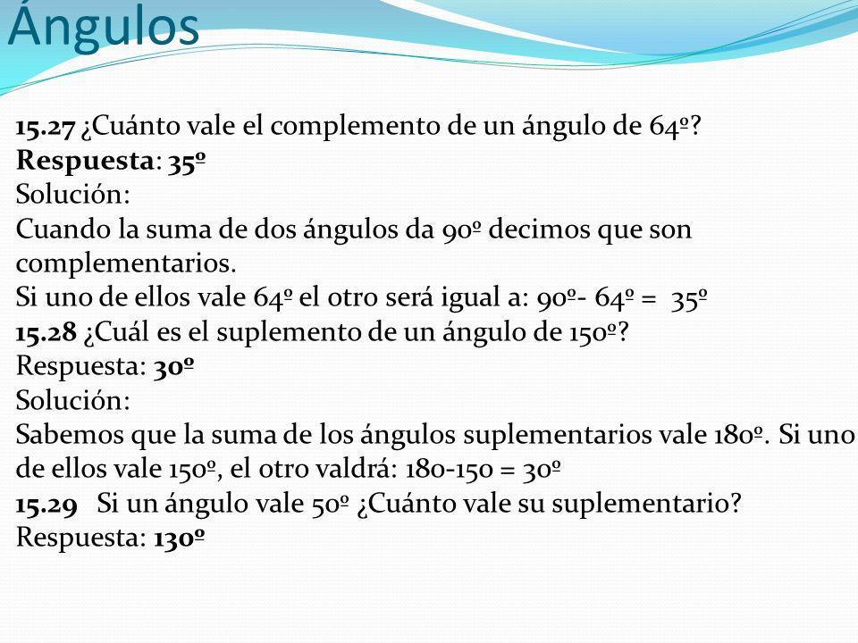 Ángulos 15.27 ¿Cuánto vale el complemento de un ángulo de 64º
