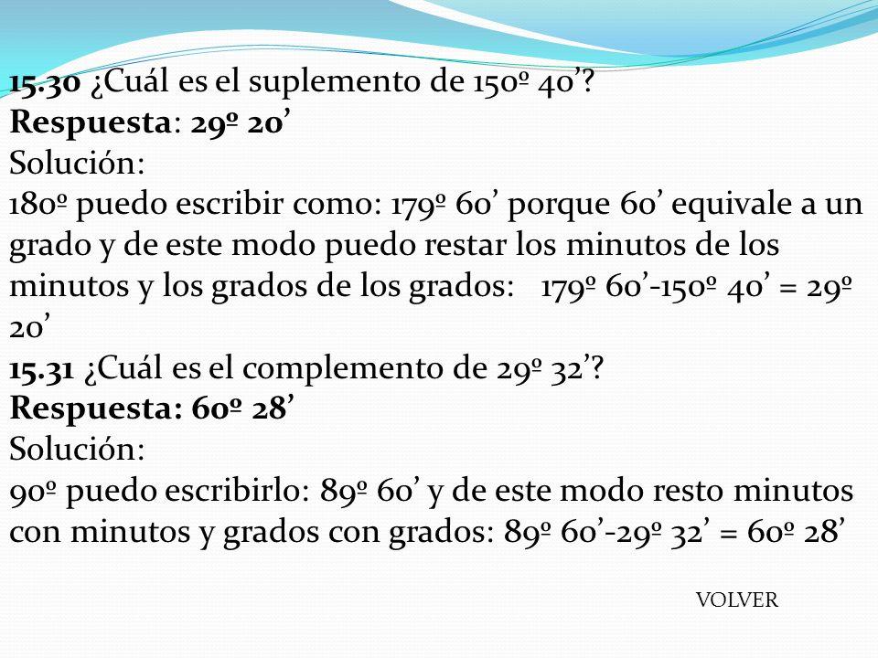15.30 ¿Cuál es el suplemento de 150º 40' Respuesta: 29º 20'