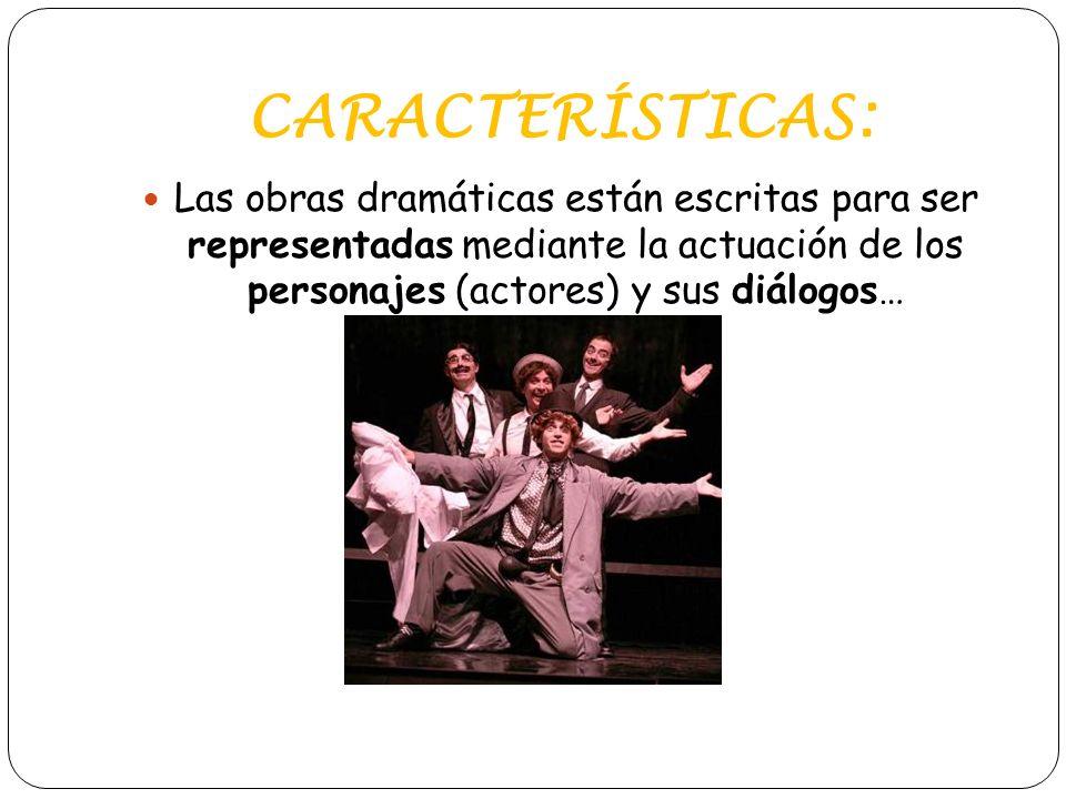 CARACTERÍSTICAS: Las obras dramáticas están escritas para ser representadas mediante la actuación de los personajes (actores) y sus diálogos…