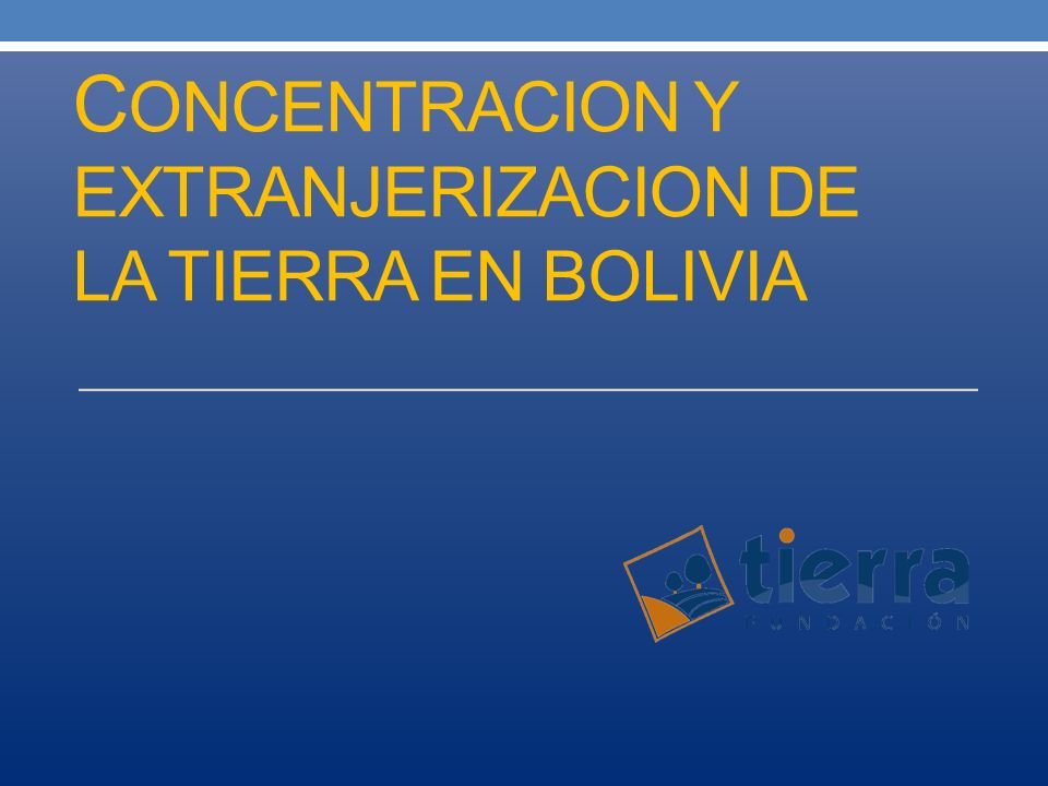 CONCENTRACION Y EXTRANJERIZACION DE LA TIERRA en Bolivia