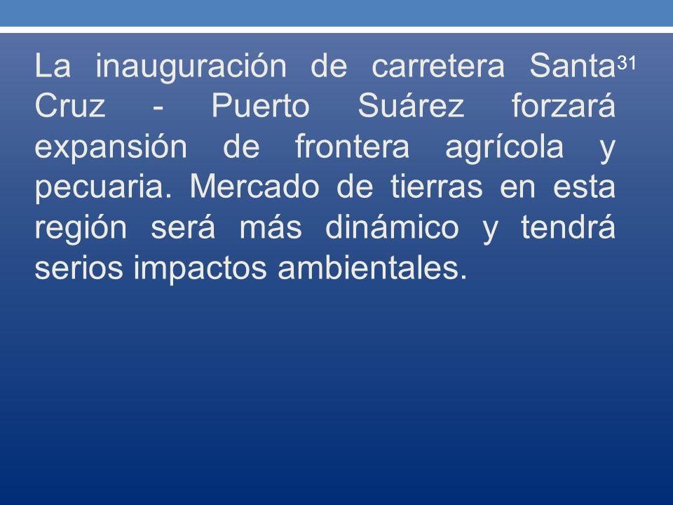 La inauguración de carretera Santa Cruz - Puerto Suárez forzará expansión de frontera agrícola y pecuaria.