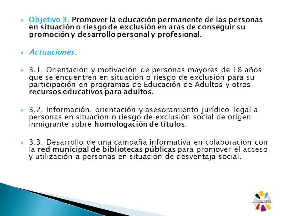 Objetivo 3. Promover la educación permanente de las personas en situación o riesgo de exclusión en aras de conseguir su promoción y desarrollo personal y profesional.