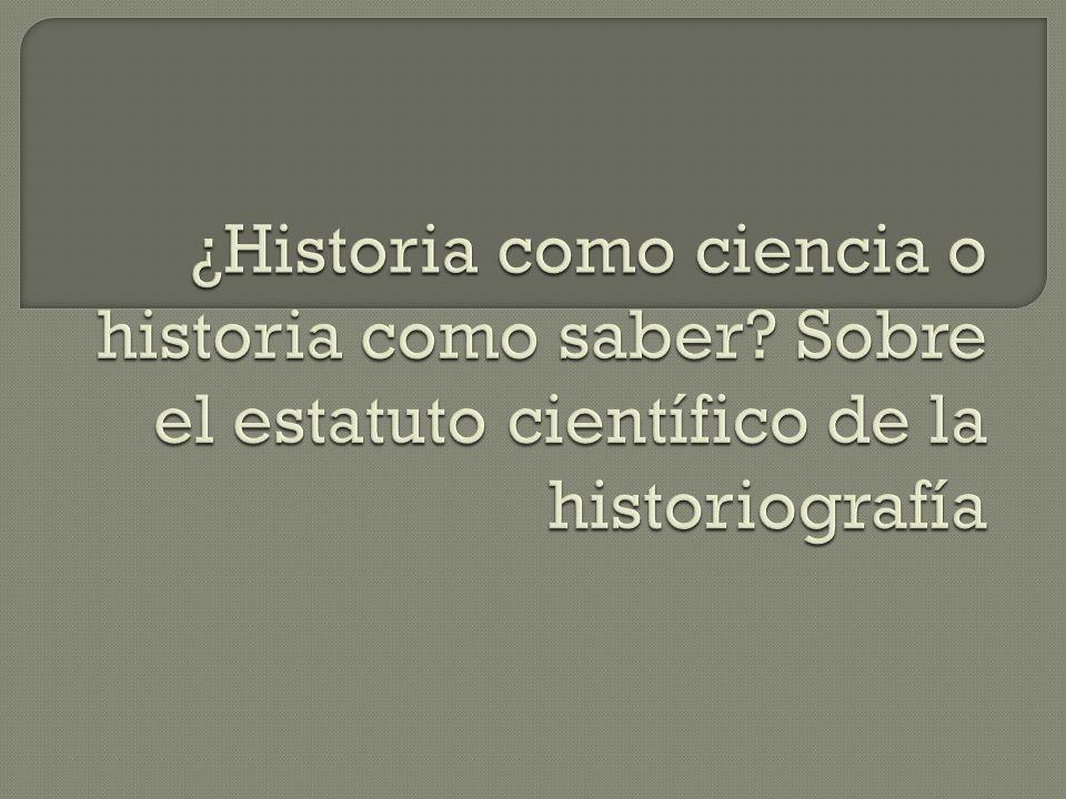 ¿Historia como ciencia o historia como saber