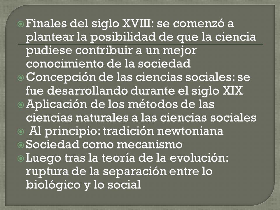 Finales del siglo XVIII: se comenzó a plantear la posibilidad de que la ciencia pudiese contribuir a un mejor conocimiento de la sociedad