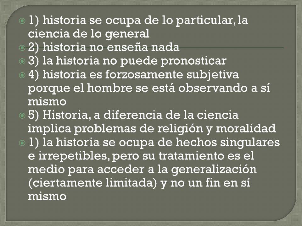 1) historia se ocupa de lo particular, la ciencia de lo general