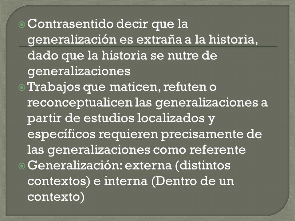 Contrasentido decir que la generalización es extraña a la historia, dado que la historia se nutre de generalizaciones